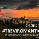 SABATO 24 GIUGNO 2017 #TREVIROMANTICA  LA NOTTE BIANCA DEI BORGHI PIU' BELLI D'ITALIA  TREVI ADERISCE CON TANTE INIZIATIVE DURANTE LA GIORNATA E FINO AL BACIO DI MEZZANOTTE
